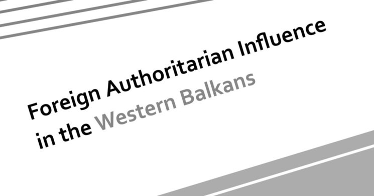 Foreign Authoritarian Influence in the Western Balkans